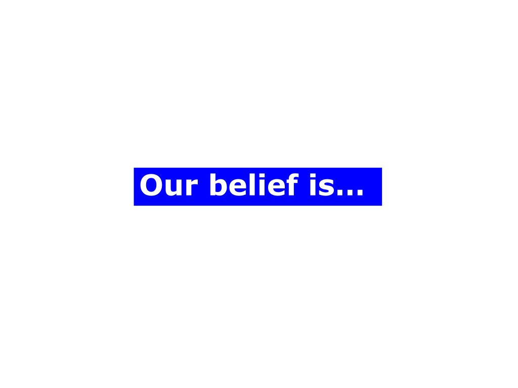Our belief is…