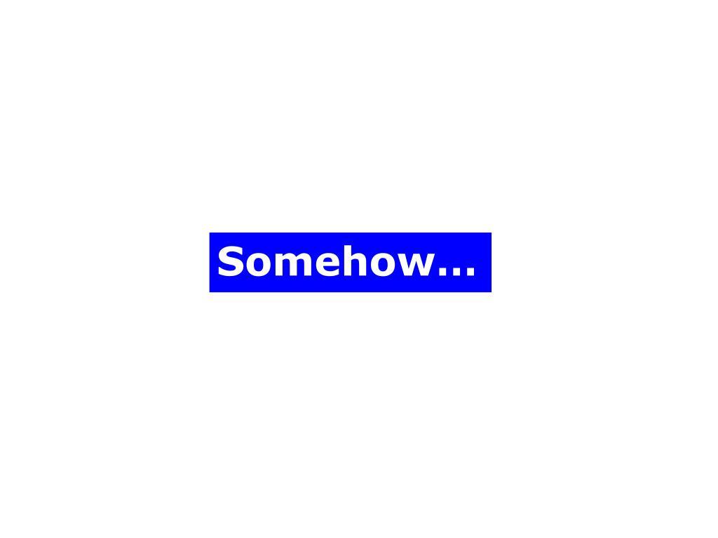 Somehow…