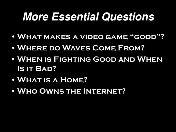 More essential questions
