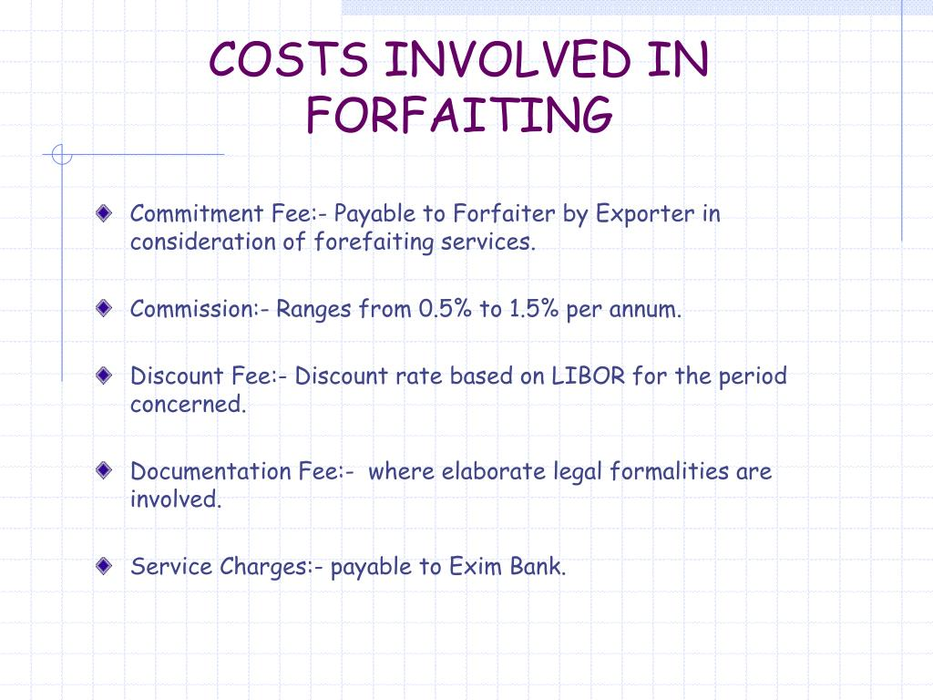 COSTS INVOLVED IN  FORFAITING