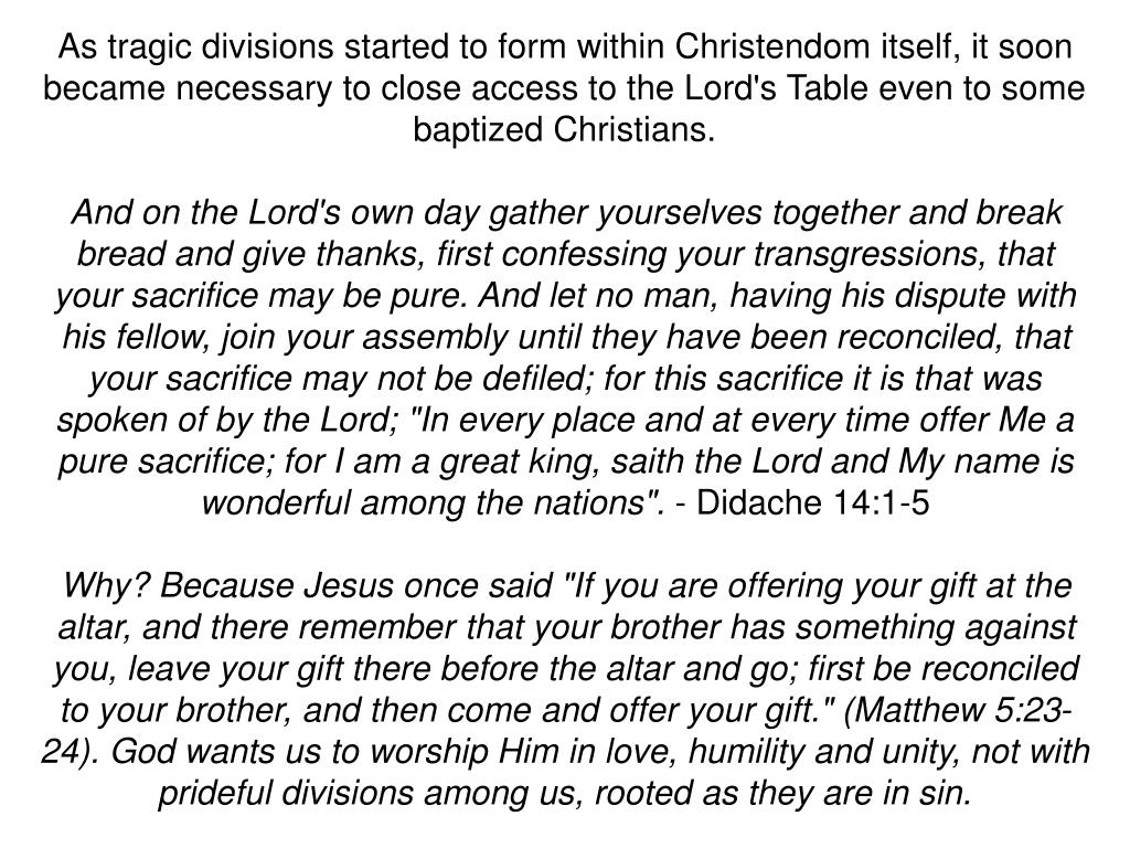 As tragic divisions started to form within Christendom itself, it soon became necessary to close access to the Lord's Table even to some baptized Christians.
