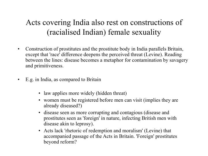 Acts covering India also rest on constructions of (racialised Indian) female sexuality