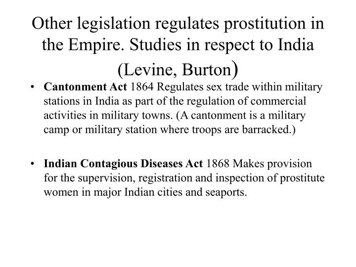 Other legislation regulates prostitution in the Empire. Studies in respect to India (Levine, Burton