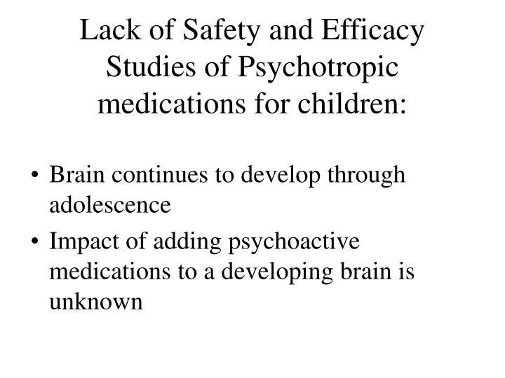 Lack of Safety and Efficacy Studies of Psychotropic medications for children: