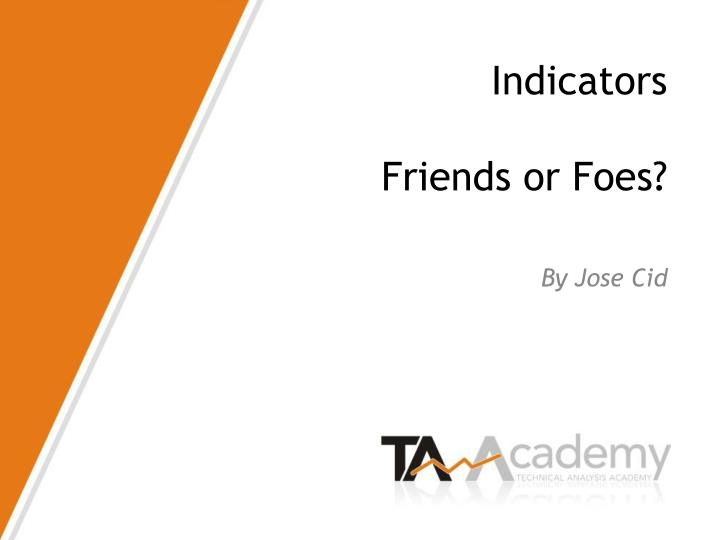 Indicators friends or foes by jose cid