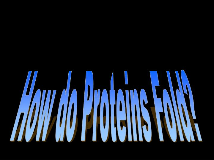How do Proteins Fold?
