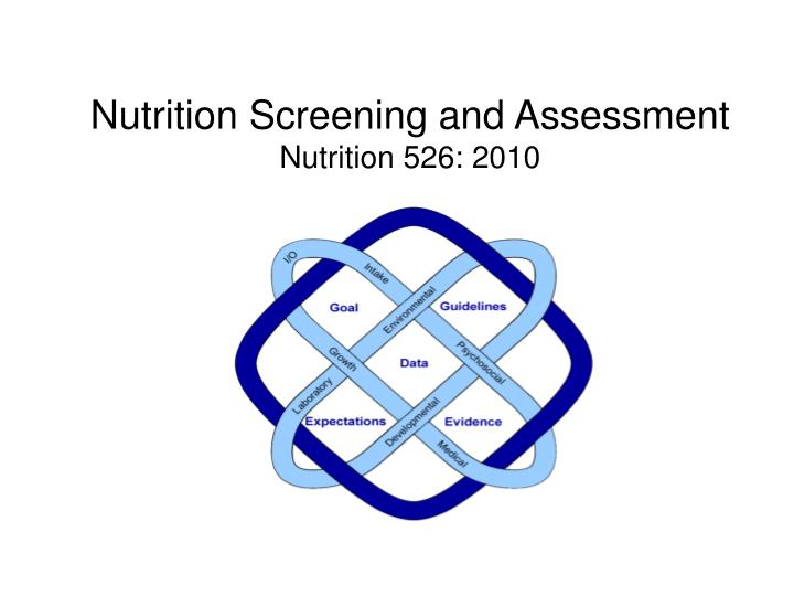 Nutrition screening and assessment nutrition 526 2010