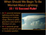 when should we begin to be worried about lightning 25 15 second rule