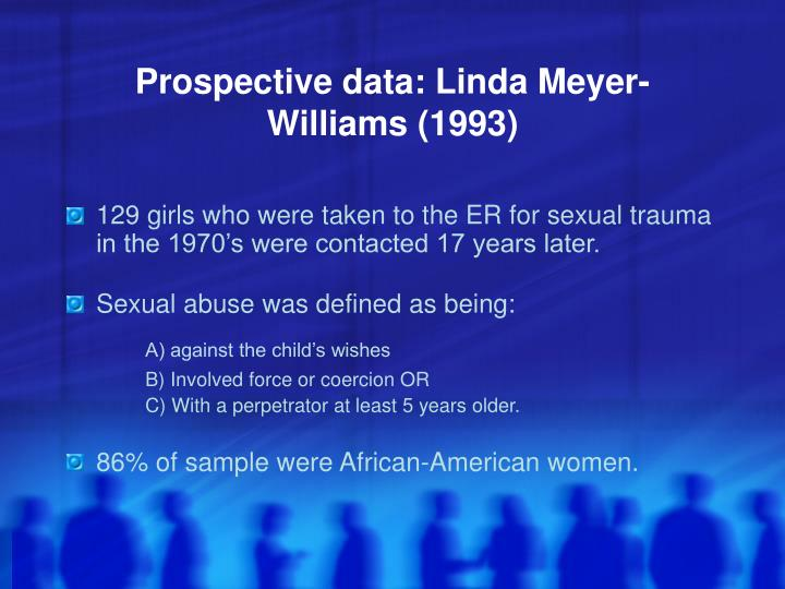 Prospective data: Linda Meyer-Williams (1993)