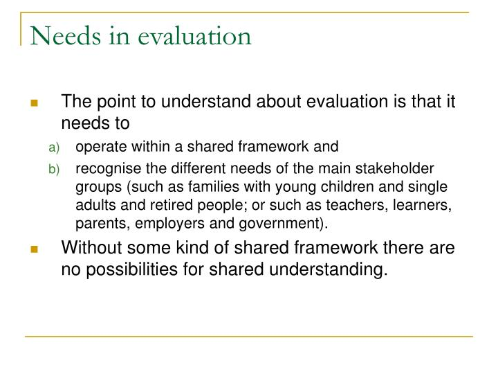 Needs in evaluation