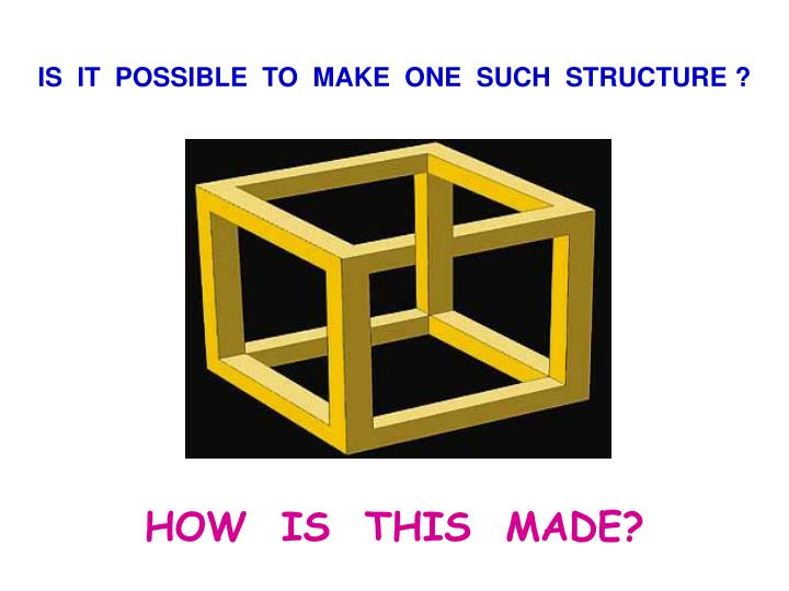 IS  IT  POSSIBLE  TO  MAKE  ONE  SUCH  STRUCTURE ?