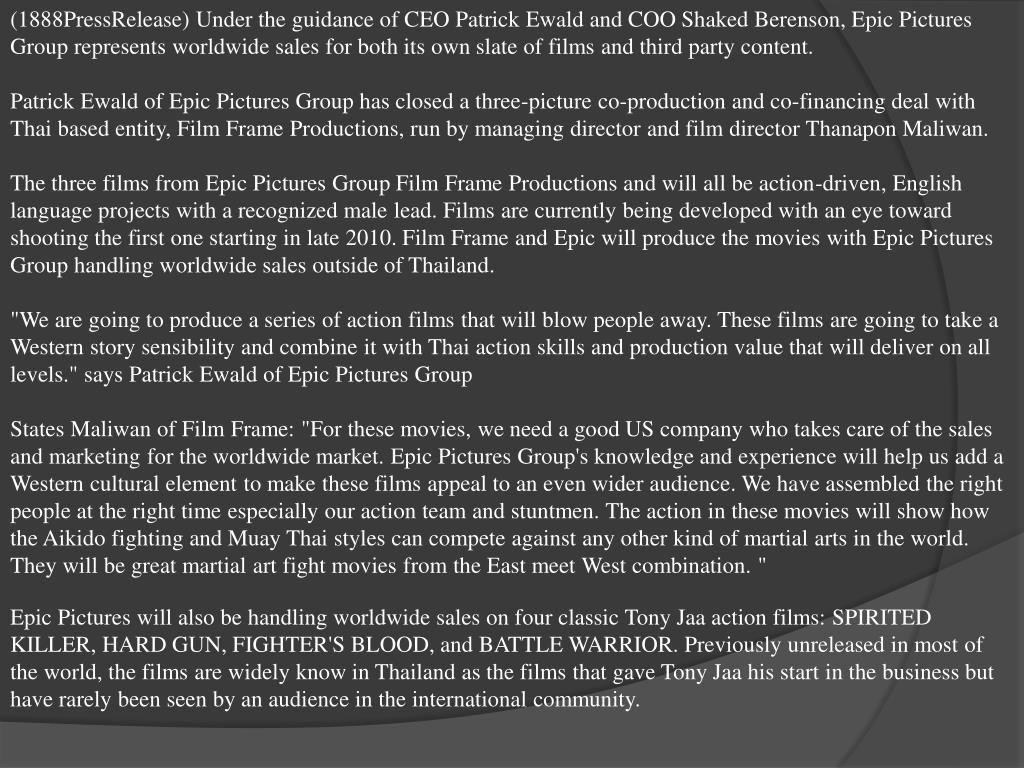 (1888PressRelease) Under the guidance of CEO Patrick Ewald and COO Shaked Berenson, Epic Pictures Group represents worldwide sales for both its own slate of films and third party content.