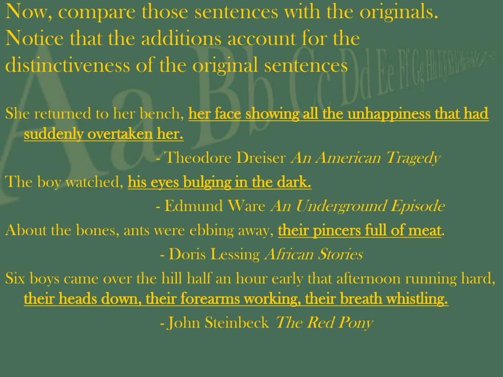 Now, compare those sentences with the originals.  Notice that the additions account for the distinctiveness of the original sentences