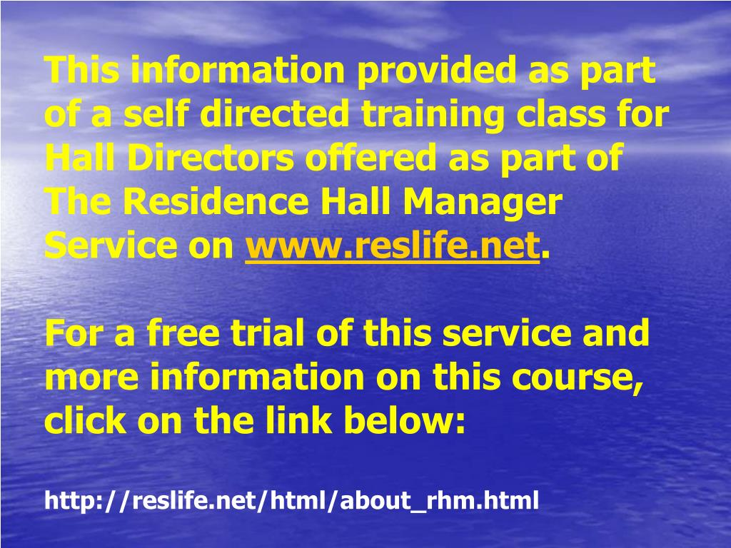 This information provided as part of a self directed training class for Hall Directors offered as part of The Residence Hall Manager Service on