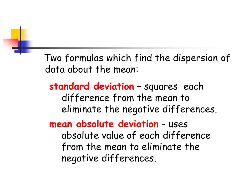 Two formulas which find the dispersion of data about the mean: