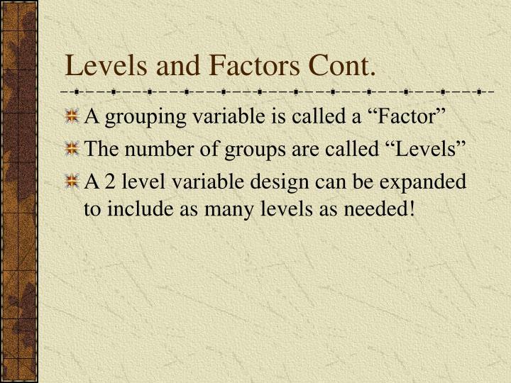 Levels and Factors Cont.