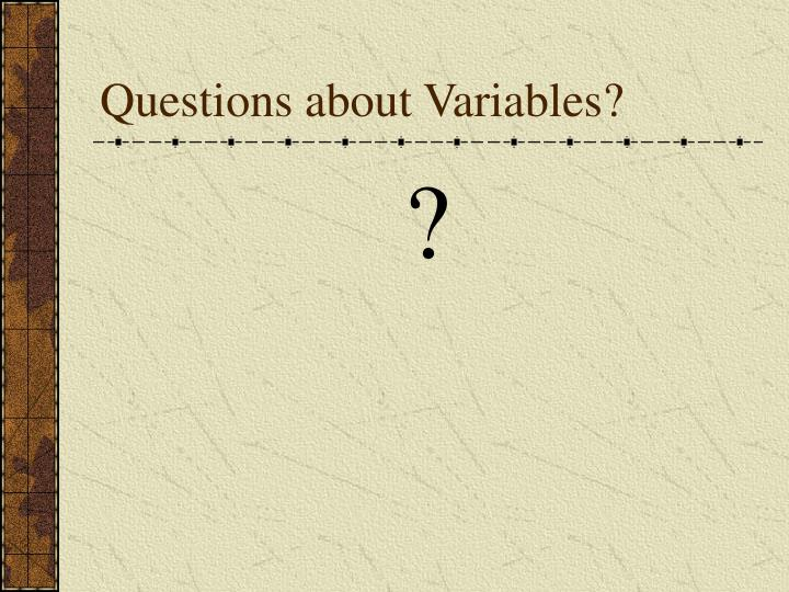 Questions about Variables?