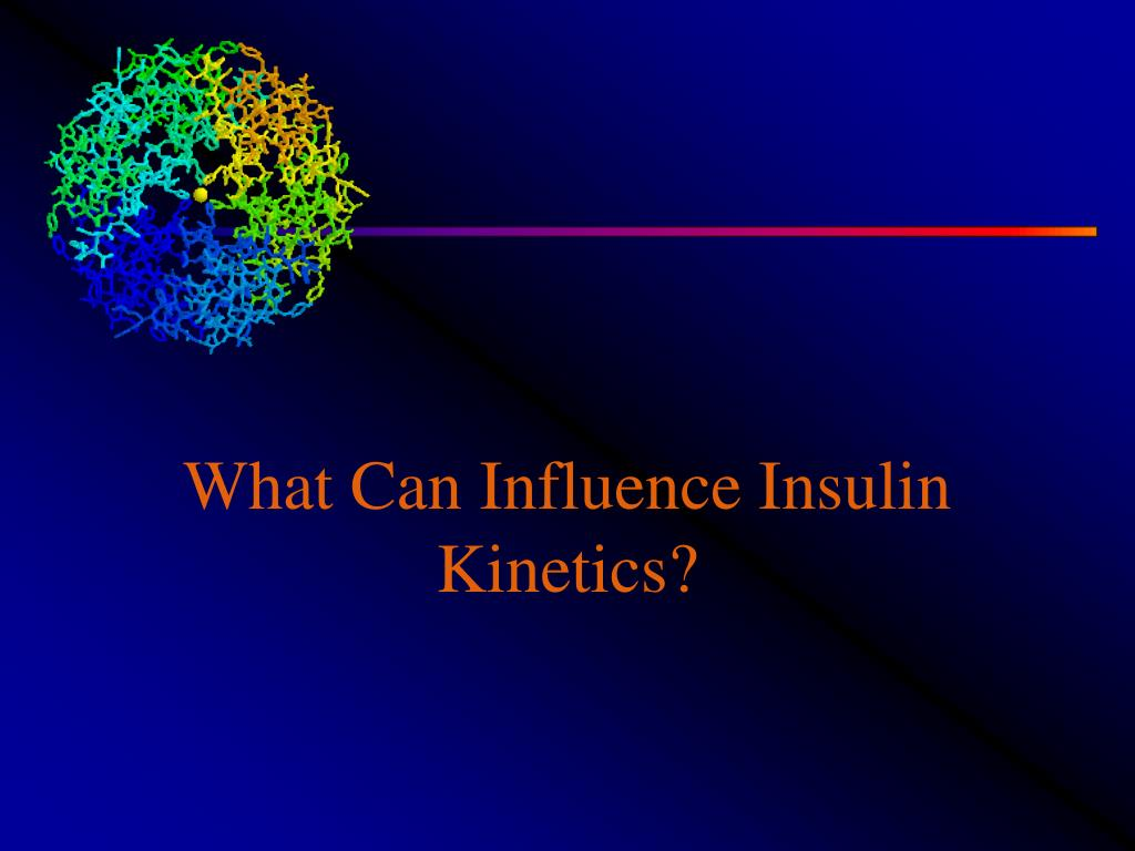 What Can Influence Insulin Kinetics?