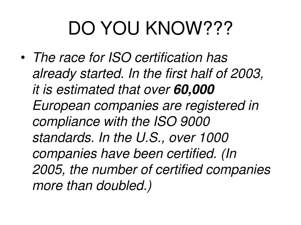 The race for ISO certification has already started. In the first half of 2003, it is estimated that over