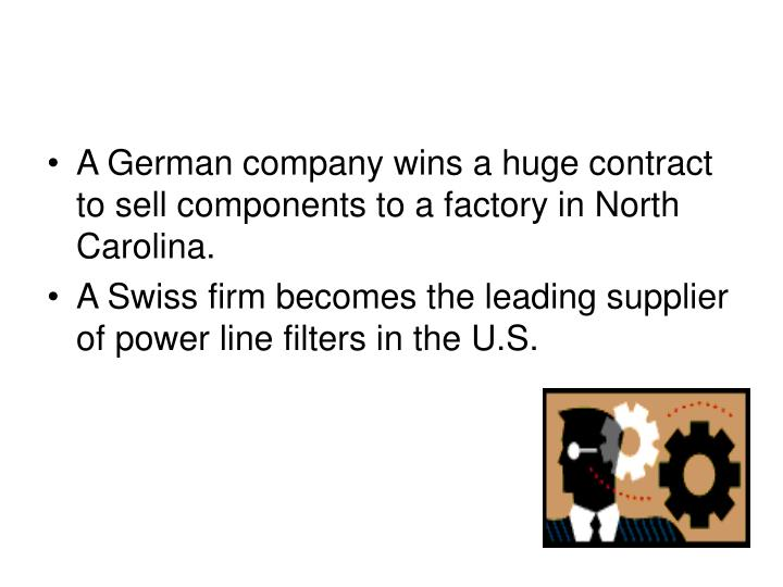 A German company wins a huge contract to sell components to a factory in North Carolina.