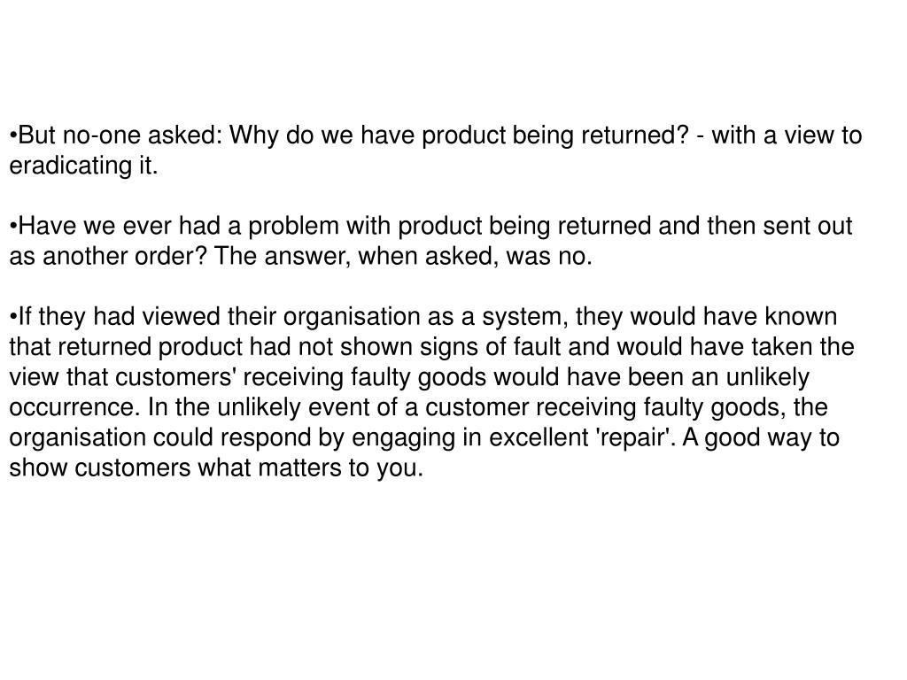 But no-one asked: Why do we have product being returned? - with a view to eradicating it.