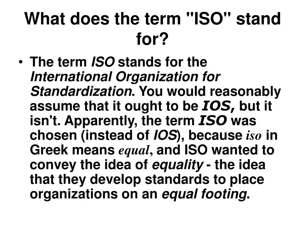 "What does the term ""ISO"" stand for?"