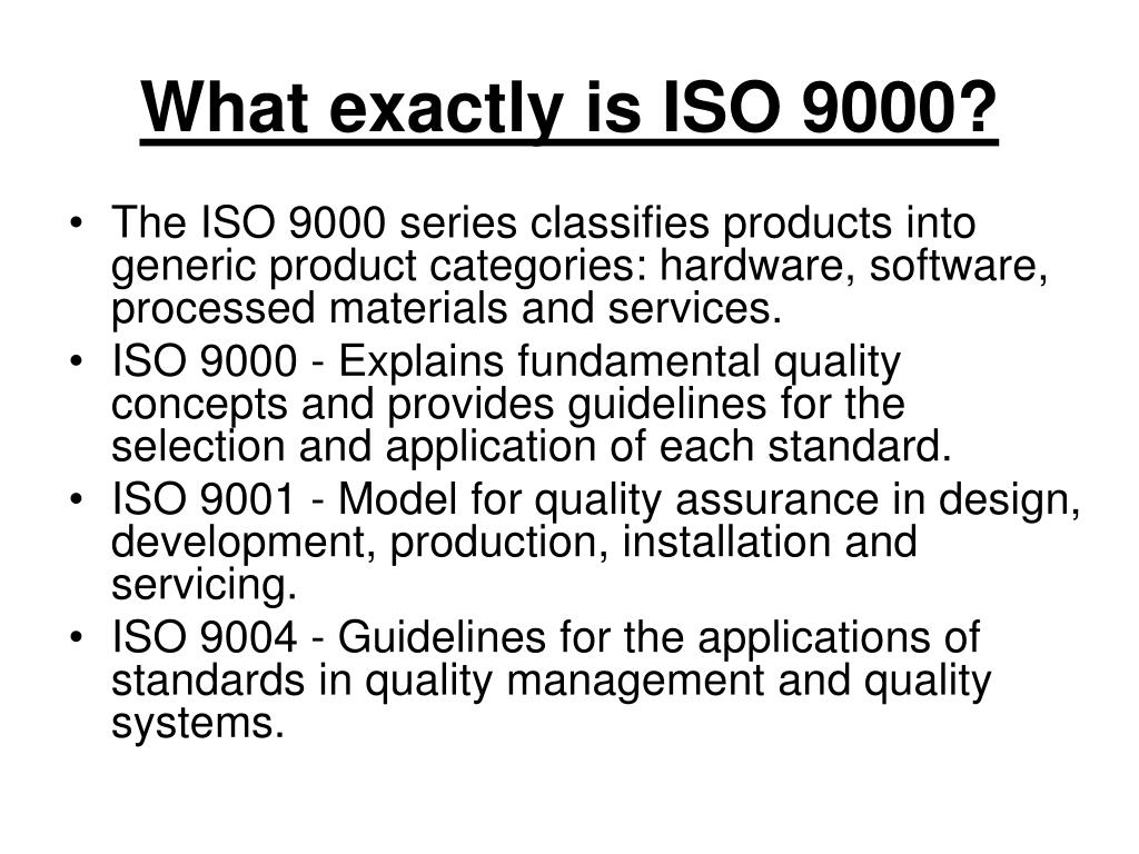 The ISO 9000 series classifies products into generic product categories: hardware, software, processed materials and services.