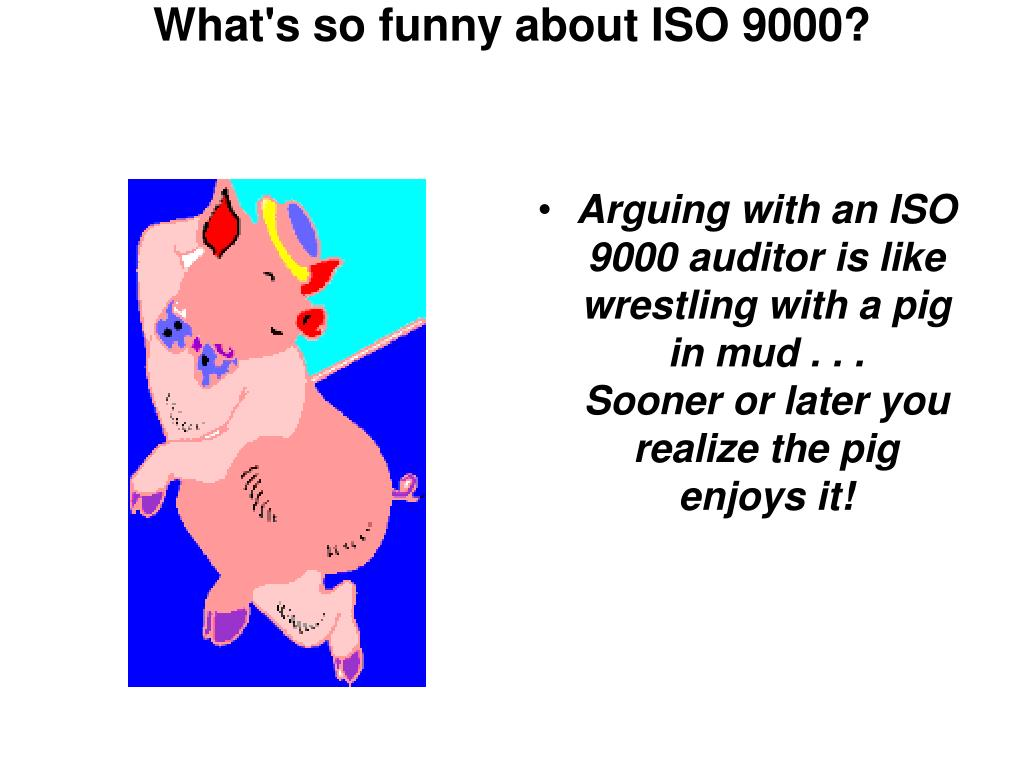 What's so funny about ISO 9000?