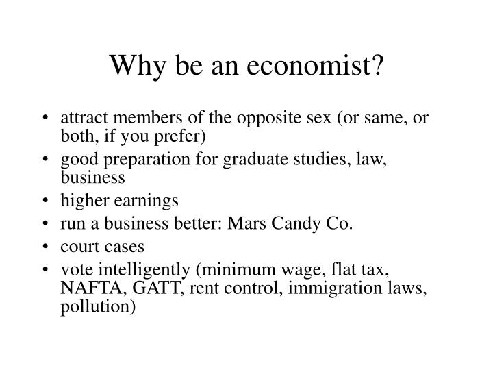 Why be an economist?