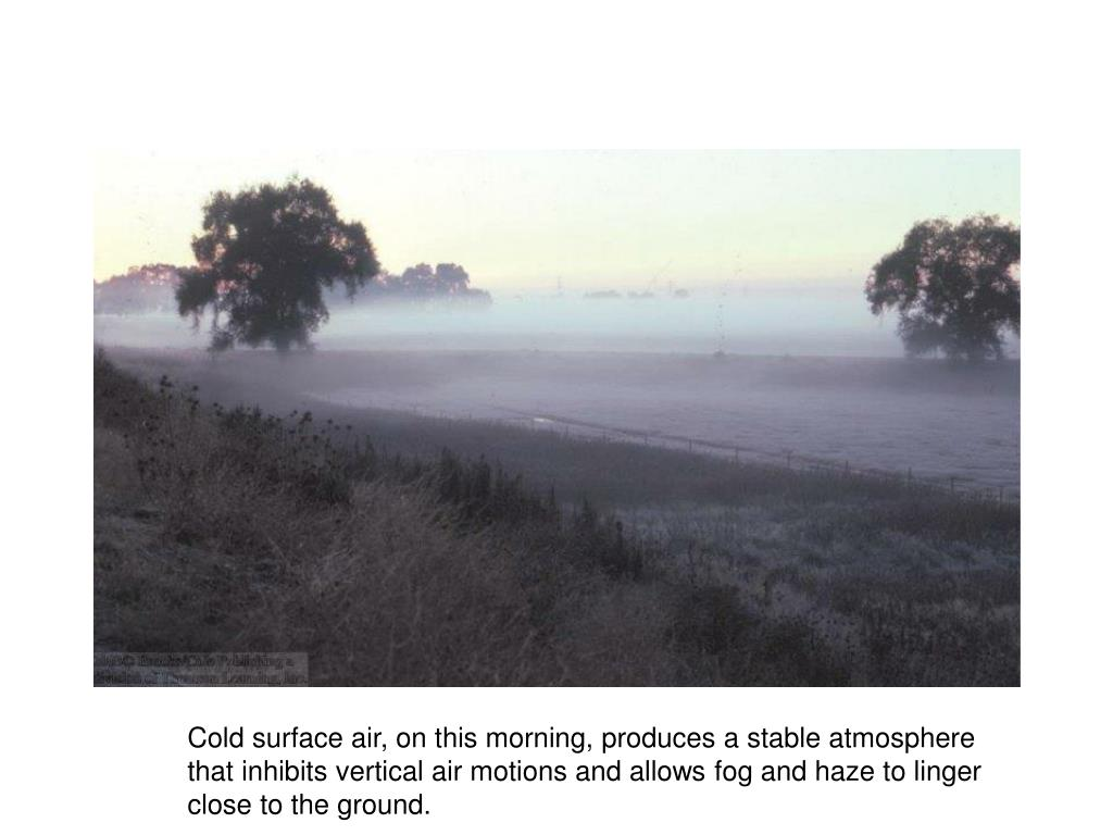 Cold surface air, on this morning, produces a stable atmosphere