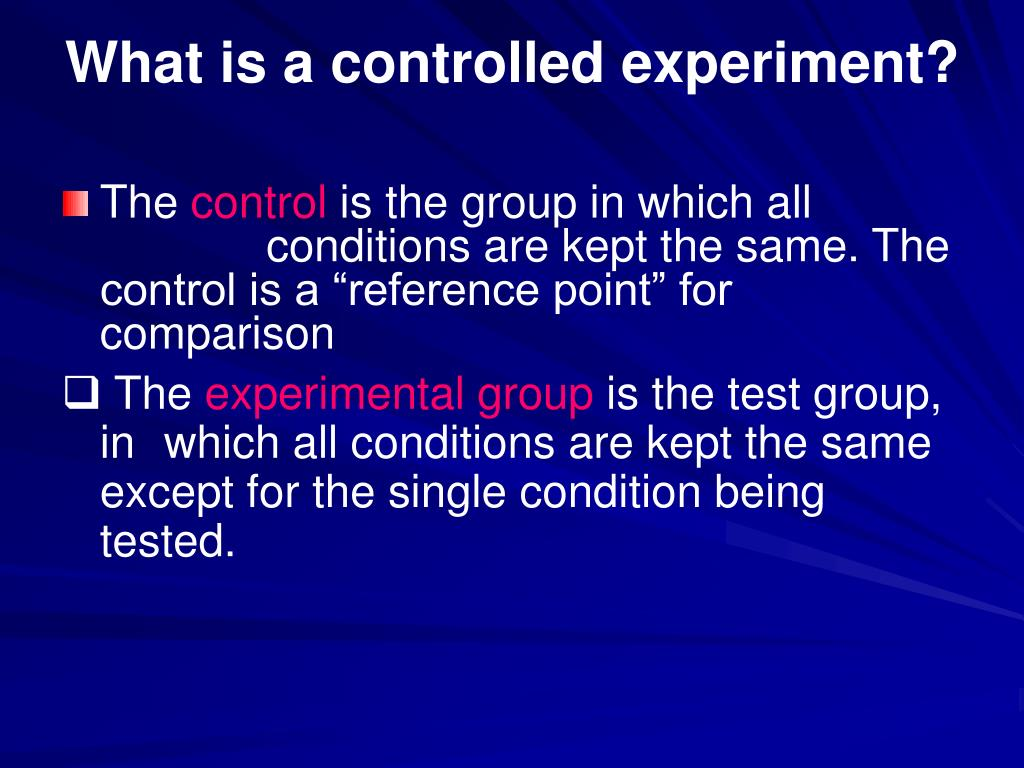 What is a controlled experiment?