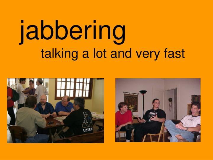 jabbering