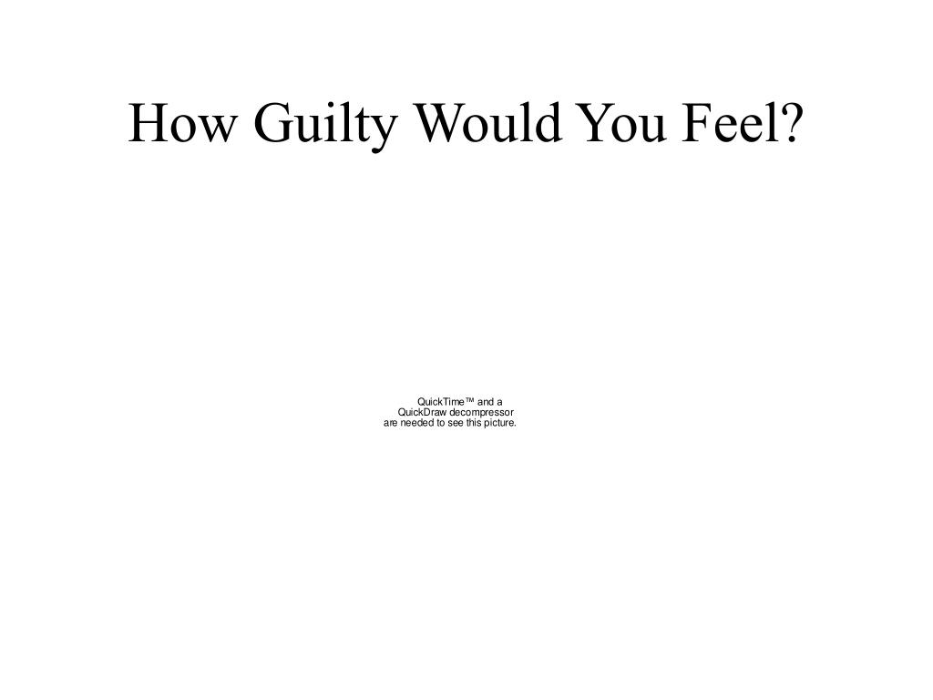 How Guilty Would You Feel?