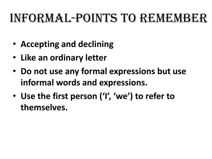 Informal-points to remember