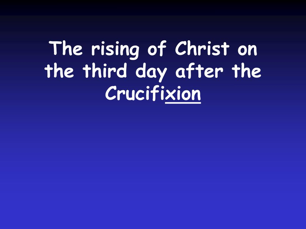 The rising of Christ on the third day after the Crucifi