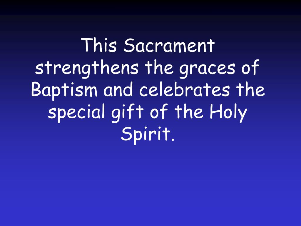 This Sacrament strengthens the graces of Baptism and celebrates the special gift of the Holy Spirit.