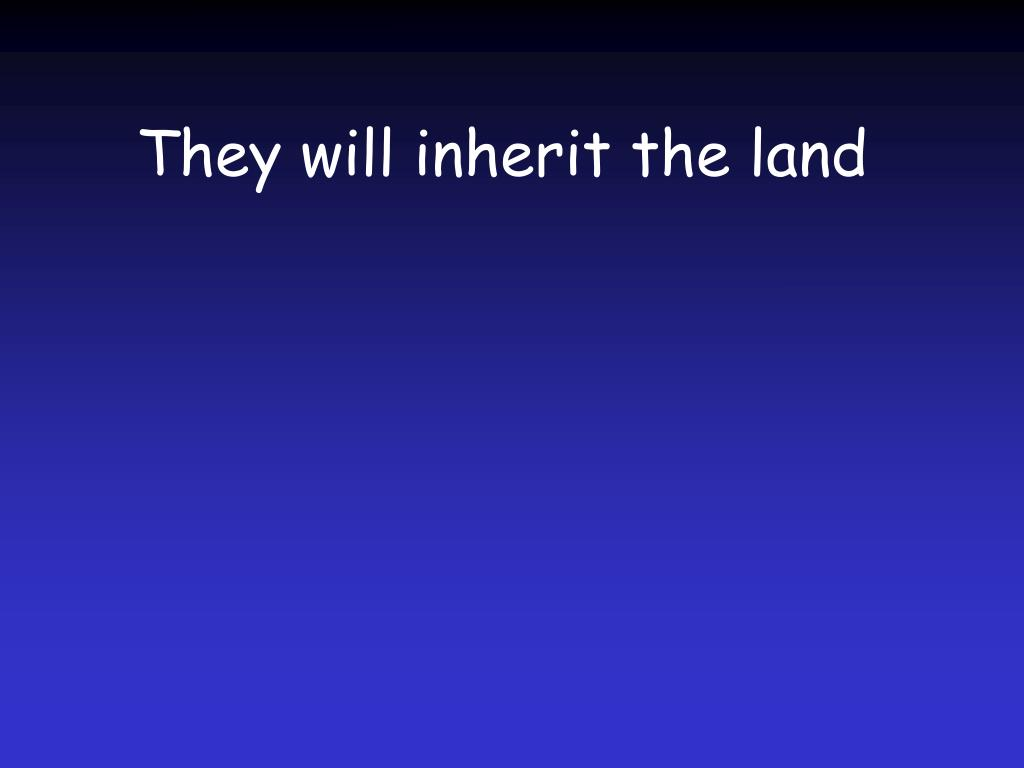 They will inherit the land