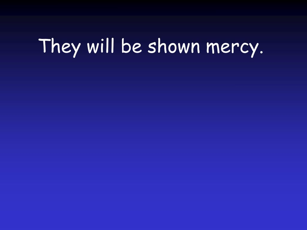 They will be shown mercy.