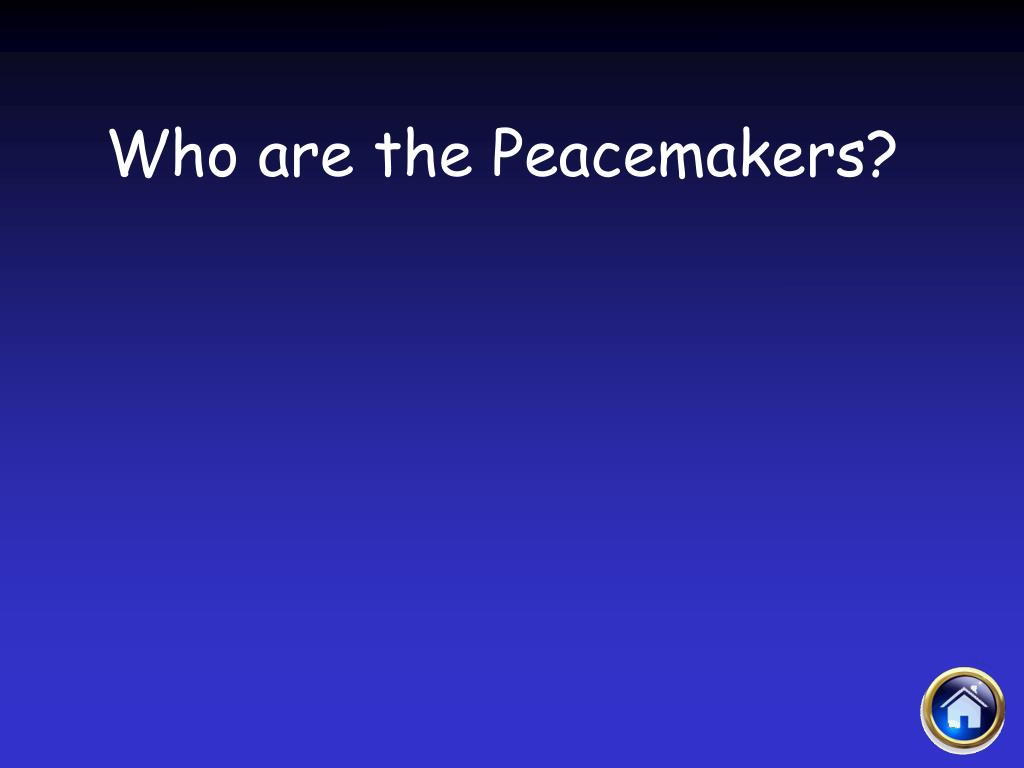Who are the Peacemakers?