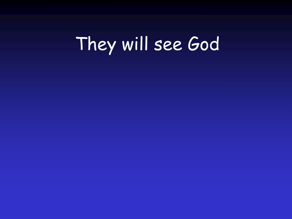 They will see God