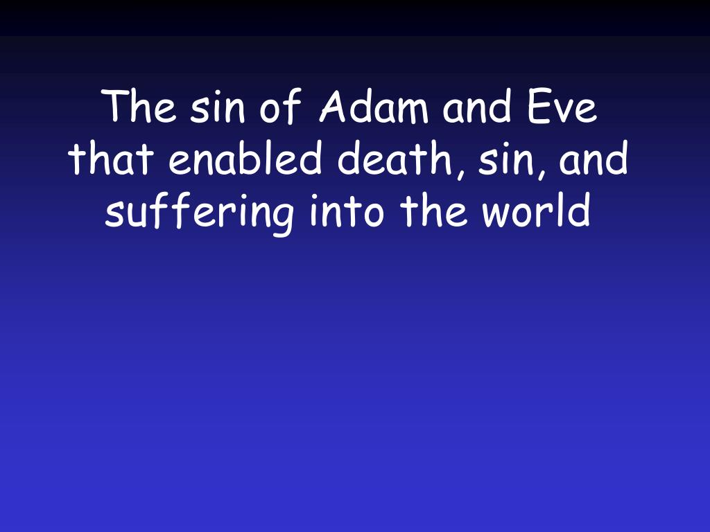 The sin of Adam and Eve that enabled death, sin, and suffering into the world