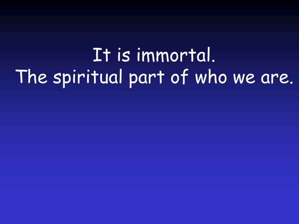 It is immortal.