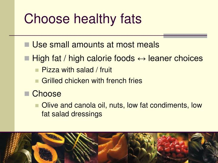 Choose healthy fats