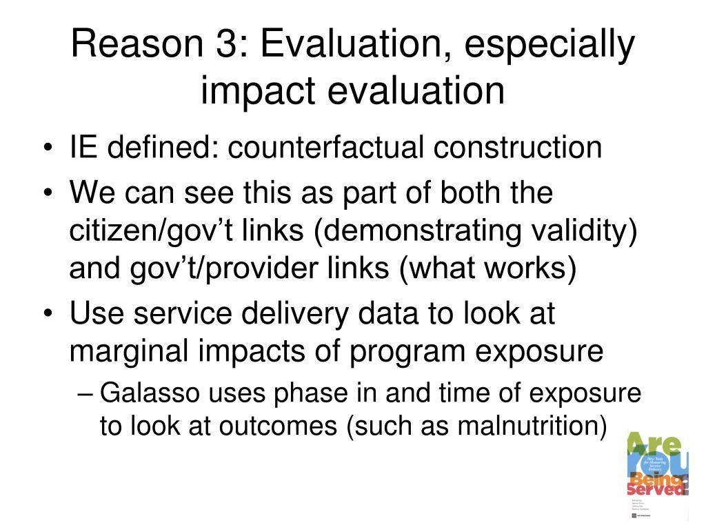 Reason 3: Evaluation, especially impact evaluation