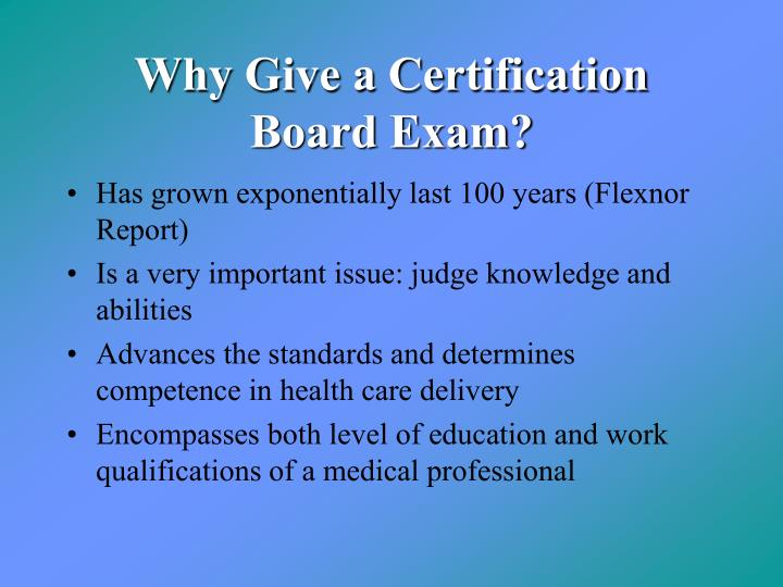 Why give a certification board exam