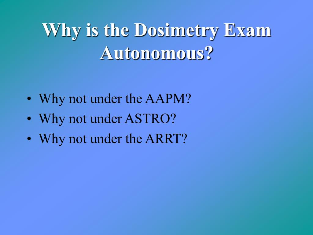 Why is the Dosimetry Exam Autonomous?