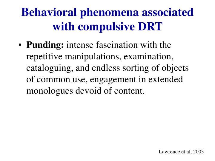 Behavioral phenomena associated with compulsive DRT