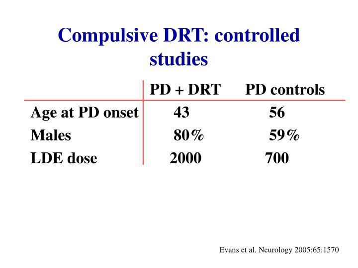Compulsive DRT: controlled studies
