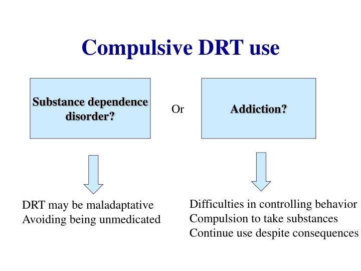 Compulsive DRT use