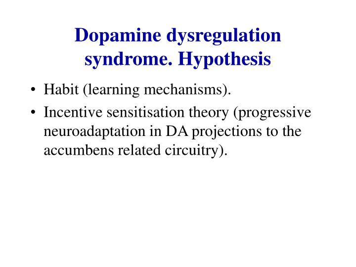 Dopamine dysregulation syndrome. Hypothesis